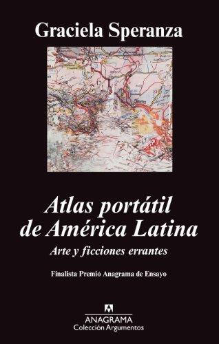 Atlas portátil de América Latina.: Arte y ficciones errantes (Argumentos nº 440) por Graciela Speranza