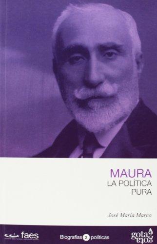Antonio Maura. La política pura (Biografias Politicas) por José María Marco