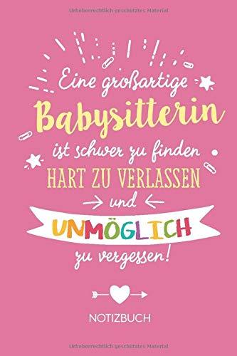 Eine großartige Babysitterin ist schwer zu finden, hart zu verlassen und unmöglich zu vergessen: Geschenk Notizbuch für Babysitterin - A5 / liniert - ... Babysitter Abschiedsgeschenk oder Danke sagen