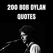 200 Bob Dylan Quotes: 200 Interesting, Wise And Thoughtful Quotes By The Legendary Musician Bob Dylan (English Edition)