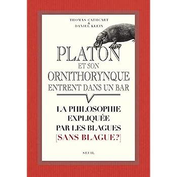 Platon et son ornithorynque entrent dans un bar.... La philosophie expliquée par les blagues (sans b