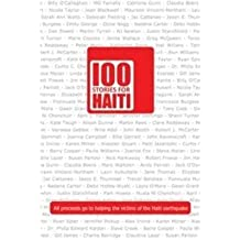 [(100 Stories for Haiti)] [ By (author) Nina Adel, By (author) Teresa Ashby, By (author) Linda Barrett, By (author) Trevor Belshaw, By (author) By (author) Julia Bohanna ] [March, 2010]