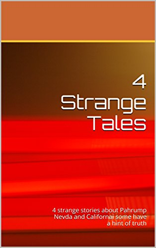 4 Strange Tales: 4 strange stories about Pahrump Nevda and California some have a hint of truth (One Book 1) (English Edition)