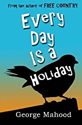 Every Day Is a Holiday by George Mahood (2014-03-05)