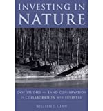 [(Investing in Nature: Case Studies of Land Conservation in Collaboration with Business )] [Author: William Ginn] [Aug-2005]