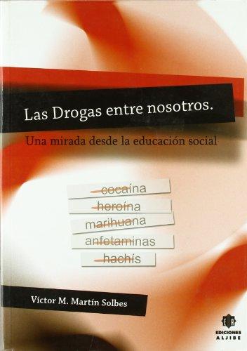 Las Drogas Entre Nosotros par Victor M. Martín Solbes