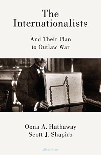 The Internationalists: And Their Plan to Outlaw War por Oona Hathaway