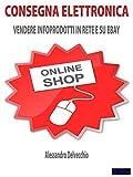 Elettronica Best Deals - Consegna Elettronica: Vendere Infoprodotti in Rete e su ebay