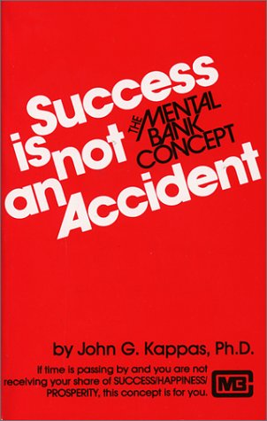 Success is Not an Accident: The Mental Bank Concept by Kappas, John G. (1987) Paperback