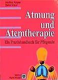 Atmung und Atemtherapie: Ein Praxishandbuch für Pflegende