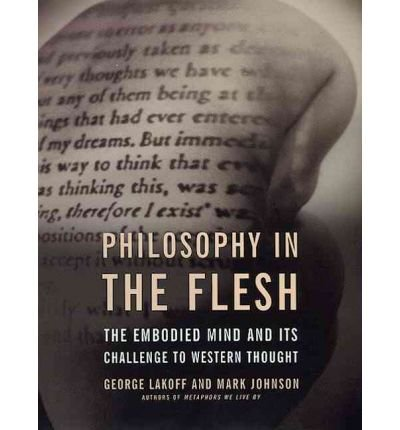 [(Philosophy in the Flesh: The Embodied Mind and Its Challenge to Western Thought)] [Author: George Lakoff] published on (October, 1999)