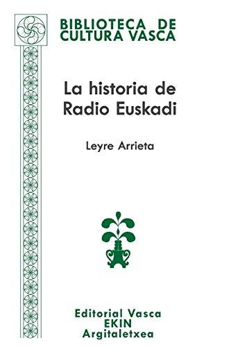 La historia de Radio Euskadi: Guerra, resistencia, exilio, democracia: Volume 77 (Biblioteca de Cultura Vasca - Euskal Kultura Bilduma)