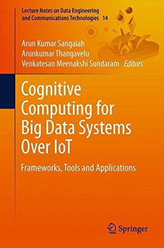 Cognitive Computing for Big Data Systems Over IoT: Frameworks, Tools and Applications (Lecture Notes on Data Engineering and Communications Technologies)