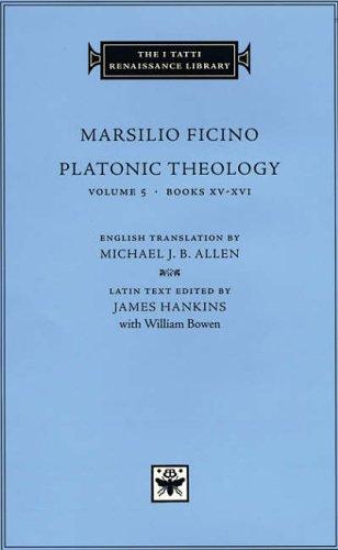 Platonic Theology: Books XV-XVI v. 5 (The I Tatti Renaissance Library)
