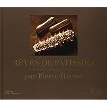 Rêves de pâtissier. 50 classiques de la pâtisserie réinventés par Pierre Hermé