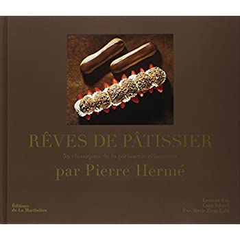 Rêves de pâtissier - 50 classiques de la pâtisserie réinventés par Pierre Hermes