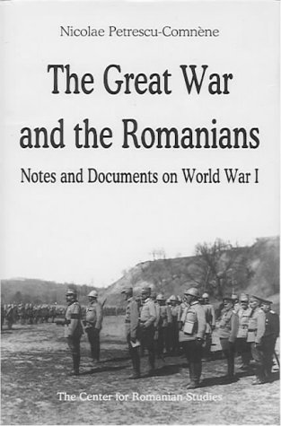 The Great War and the Romanians: Notes and Documents on World War I