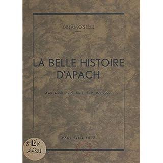 La belle histoire d'Apach: Avec 4 dessins au lavis (French Edition)