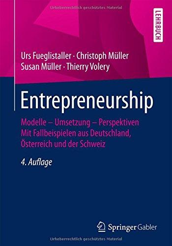 Entrepreneurship: Modelle – Umsetzung – Perspektiven Mit Fallbeispielen aus Deutschland, Österreich und der Schweiz