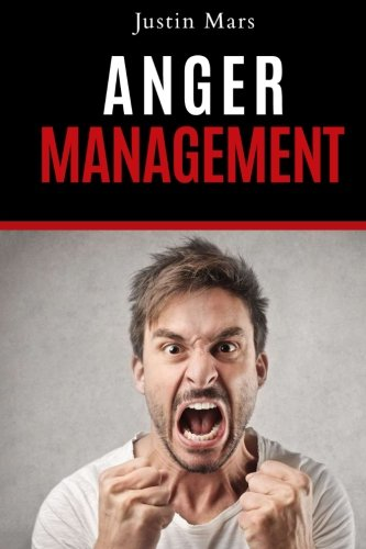 Anger Management: Complete Guide for Anger Management and Mastering Your Emotion: Volume 1 (Anger Management Therapy, Anxiety, Stress Managment)