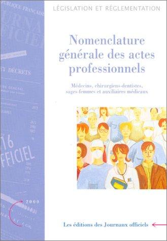 Nomenclature générale des actes professionnels, édition 2000 : Médecins, chirurgiens-dentistes, sages-femmes et auxiliaires médicaux