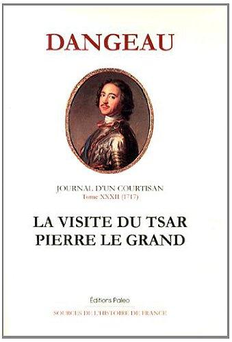 Journal d'un courtisan : Tome 32, La visite du tsar Pierre le Grand (1717)