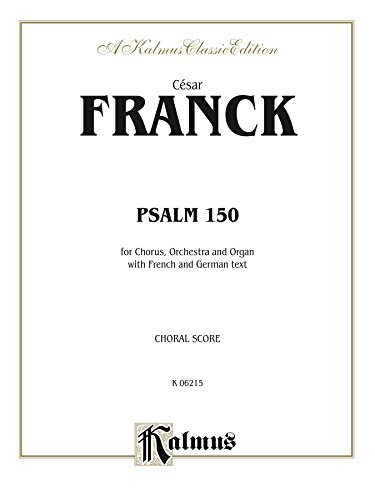 Psalm 150: For SATB Chorus/Choir, Orchestra and Organ with French and German Text (Choral Score) (Kalmus Edition) (French Edition)