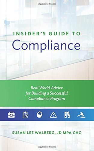 Insider's Guide to Compliance: Real World Advice for Building a Successful Compliance Program