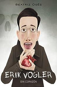 ERIK VOGLER 5: Sin corazón par Beatriz Oses García