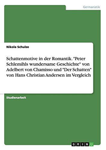 """Schattenmotive in der Romantik. """"Peter Schlemihls wundersame Geschichte"""" von Adelbert von Chamisso und """"Der Schatten"""" von Hans Christian Andersen im Vergleich"""