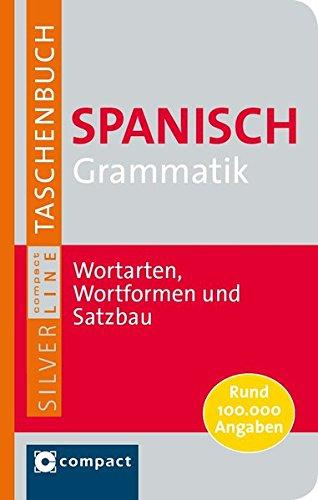 Spanisch Grammatik. Compact SilverLine: Wortarten, Wortformen und Satzbau. Rund 90.000 Angaben (Compact SilverLine Taschenbuch) Allgemeine Grammatik
