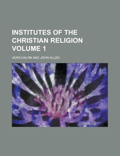 Institutes of the Christian religion Volume 1