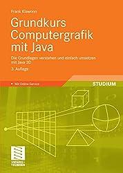 Grundkurs Computergrafik mit Java: Die Grundlagen verstehen und einfach umsetzen mit Java 3D