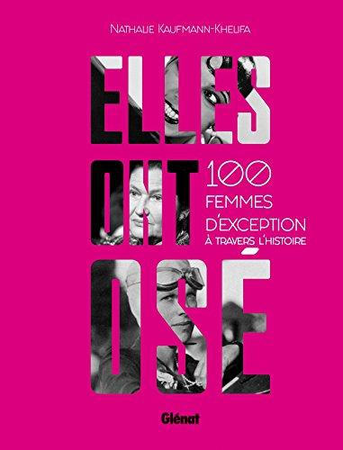 Elles ont osé : 100 femmes d'exception à travers l'histoire