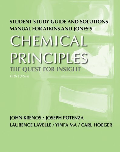 Student Study Guide and Solutions Manual for Chemical Principles: The Quest for Insight 5th (fifth) Edition by John Krenos, Joseph Potenza, Laurence Lavelle, Yinfa Ma, Car published by W. H. Freeman (2010)