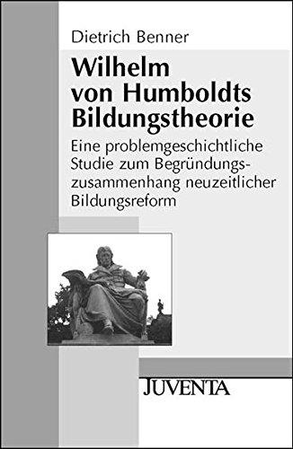 Wilhelm von Humboldts Bildungstheorie: Eine problemgeschichtliche Studie zum Begründungszusammenhang neuzeitlicher Bildungsreform (Juventa Paperback)