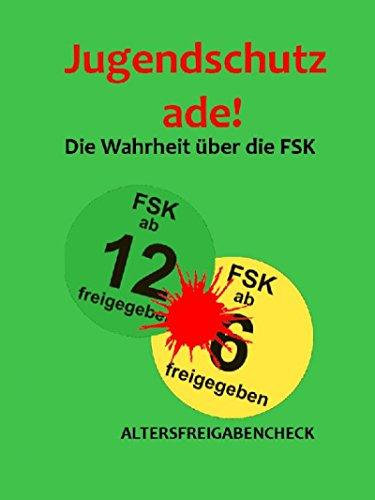 Jugendschutz ade!: Die Wahrheit über die FSK