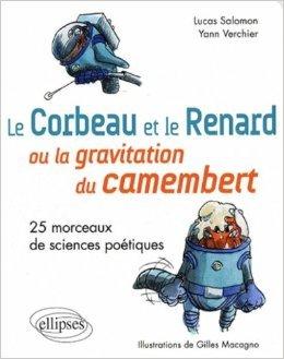 Le corbeau et le renard ou la gravitation du camembert de Yann Verchier,Lucas Salomon,Gilles Macagno (Illustrations) ( 25 mars 2008 )
