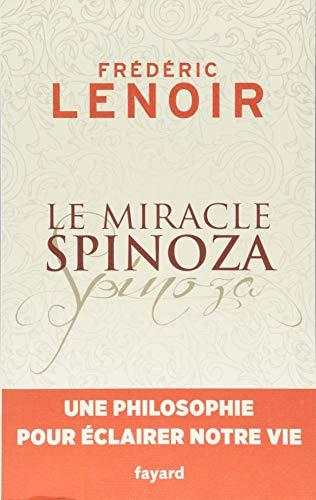 Le miracle Spinoza: Une philosophie pour éclairer notre vie par Frédéric Lenoir