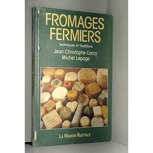 FROMAGES FERMIERS. Techniques et traditions