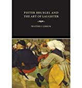 [(Pieter Bruegel and the Art of Laughter )] [Author: Walter S. Gibson] [Feb-2006]