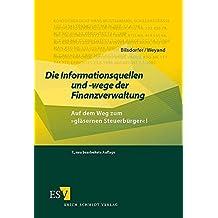 Die Informationsquellen und -wege der Finanzverwaltung. Auf dem Weg zumgläsernen Steuerbürger!