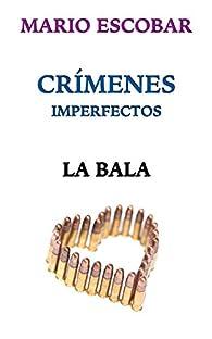 Crímenes Imperfectos: La bala par Mario Escobar