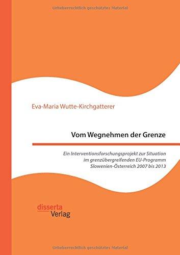 Vom Wegnehmen der Grenze. Ein Interventionsforschungsprojekt zur Situation im grenzübergreifenden EU-Programm Slowenien-Österreich 2007 bis 2013