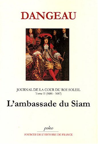 Journal d'un courtisan à la Cour du Roi Soleil : Tome 2, L'ambassade du Siam (1686-1687) par Marquis de Dangeau