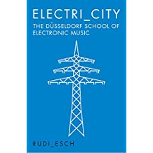 Electri_City: The Düsseldorf School of Electronic Music (English Edition)