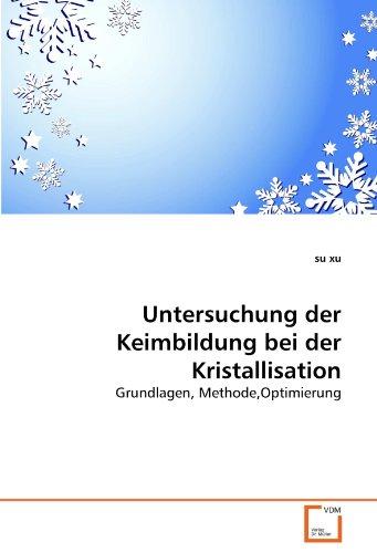 Untersuchung der Keimbildung bei der Kristallisation: Grundlagen, Methode,Optimierung