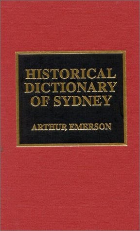 Historical Dictionary of Sydney (Historical Dictionaries of Cities, States, and Regions)
