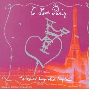 I Love Paris : The Fashion Lounge Music Compilation