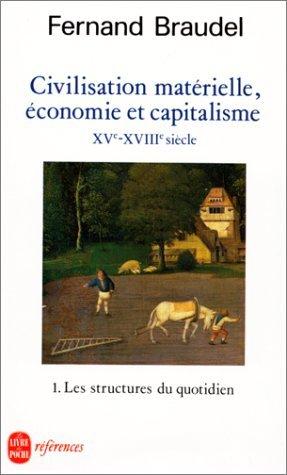 Civilisation matérielle, économie et capitalisme, XVe-XVIIIe siècle. 1 - Les Structures du quotidien